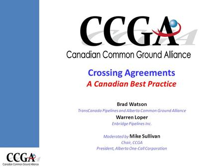 Crossing Agreements Canadian Best Practice Crossing Agreements A Canadian Best Practice Brad Watson TransCanada Pipelines and Alberta Common Ground Alliance.