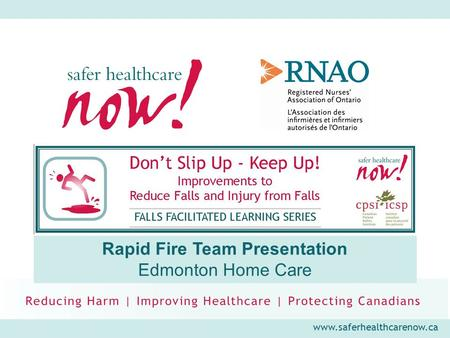 Www.saferhealthcarenow.ca Rapid Fire Team Presentation Edmonton Home Care.