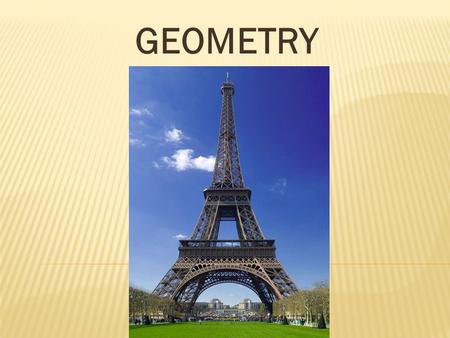 GEOMETRY. Key Words Lesson 1 Students will be able to describe different shapes Attribute: How you describe something.