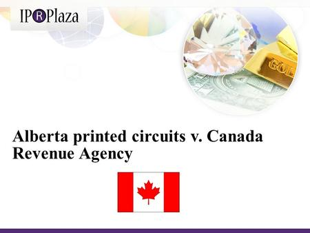 Alberta printed circuits v. Canada Revenue Agency.