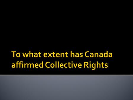 Collective rights are the rights that belong to groups of people and are entrenched (fixed) in Canada's constitution  Collective rights are different.