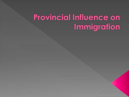  Immigration is a __________ government concern, but provinces do have some influence.