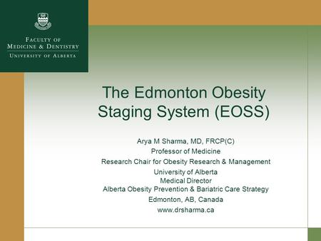 The Edmonton Obesity Staging System (EOSS) Arya M Sharma, MD, FRCP(C) Professor of Medicine Research Chair for Obesity Research & Management University.