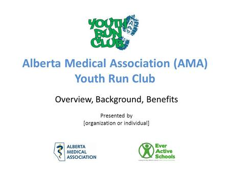 Alberta Medical Association (AMA) Youth Run Club Overview, Background, Benefits Presented by [organization or individual]