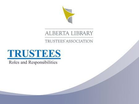 "TRUSTEES Roles and Responsibilities. ""Imagine the library as a community garden— a place for work, pleasure, and learning. And then imagine the trustees."