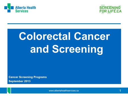1 Colorectal Cancer and Screening Cancer Screening Programs September 2013.