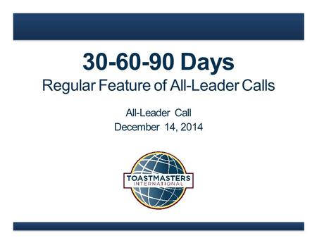 30-60-90 Days Regular Feature of All-Leader Calls All-Leader Call December 14, 2014.
