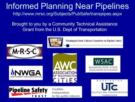 Informed Planning Near Pipelines  Brought to you by a Community Technical Assistance Grant from the.