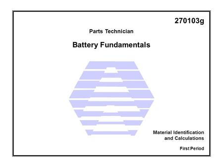 Parts Technician First Period Material Identification and Calculations 270103g Battery Fundamentals.