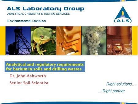 Dr. John Ashworth Senior Soil Scientist Analytical and regulatory requirements for barium in soils and drilling wastes.