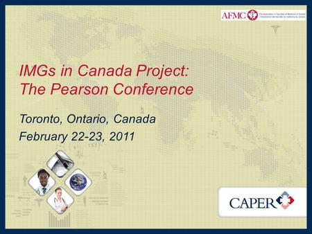 IMGs in Canada Project: The Pearson Conference Toronto, Ontario, Canada February 22-23, 2011.