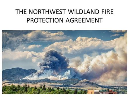 THE NORTHWEST WILDLAND FIRE PROTECTION AGREEMENT.