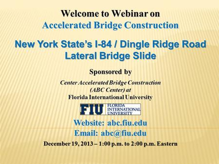 Welcome to Webinar on Accelerated Bridge Construction New York State's I-84 / Dingle Ridge Road Lateral Bridge Slide Sponsored by Center Accelerated Bridge.