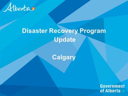 Disaster Recovery Program Update Calgary. DRP Program Intent Providing the basic essentials of life to individuals. Restoring homes to pre-disaster functional.