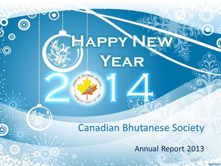 Canadian Bhutanese Society Annual Report 2013. CBS Executive Board Members 2013 President: Mr. Hemlal Timsina Vice President: Miss. Geeta Rasaily Secretary:
