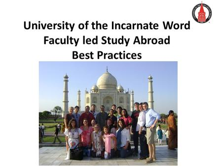 University of the Incarnate Word Faculty led Study Abroad Best Practices.