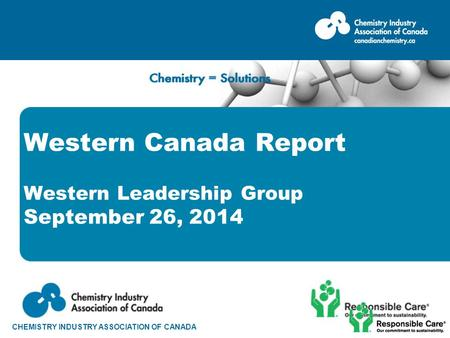 CHEMISTRY INDUSTRY ASSOCIATION OF CANADA Western Canada Report Western Leadership Group September 26, 2014.