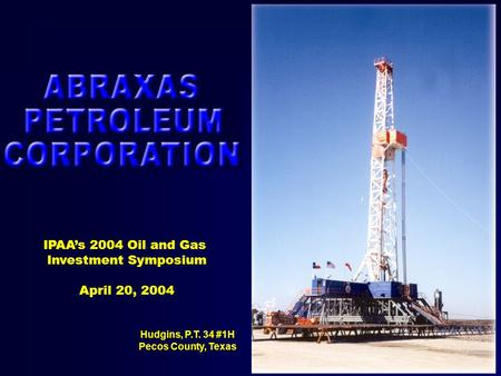 Hudgins, P.T. 34 #1H Pecos County, Texas IPAA's 2004 Oil and Gas Investment Symposium April 20, 2004.
