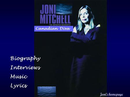 Canadian Diva Joni's homepage Biography Interviews Music Lyrics.