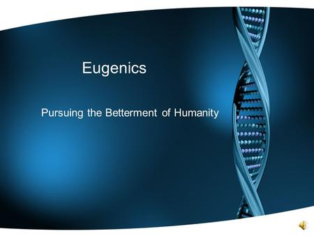 "Eugenics Pursuing the Betterment of Humanity Defining Eugenics Originally, the idea of eugenics, ""well born"", was introduced in the 1880s by Sir Francis."