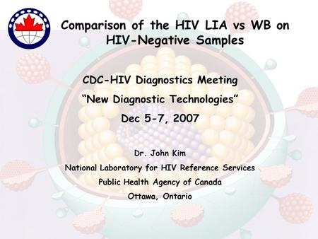 "Comparison of the HIV LIA vs WB on HIV-Negative Samples CDC-HIV Diagnostics Meeting ""New Diagnostic Technologies"" Dec 5-7, 2007 Dr. John Kim National Laboratory."