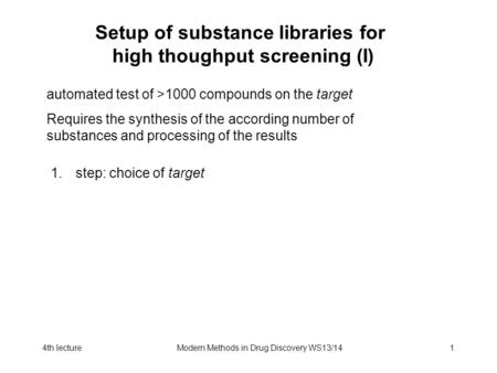 4th lectureModern Methods in Drug Discovery WS13/141 Setup of substance libraries for high thoughput screening (I) automated test of >1000 compounds on.