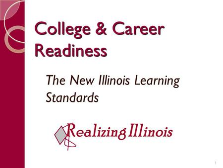 College & Career Readiness The New Illinois Learning Standards 1.