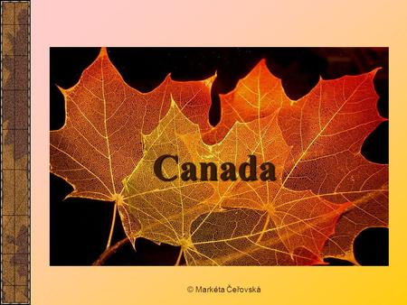 © Markéta Čeřovská Canada. Introducing Canada How many and which are the official languages? two: English and French What continent is Canada located.