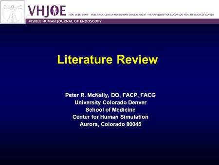 Literature Review Peter R. McNally, DO, FACP, FACG University Colorado Denver School of Medicine Center for Human Simulation Aurora, Colorado 80045.