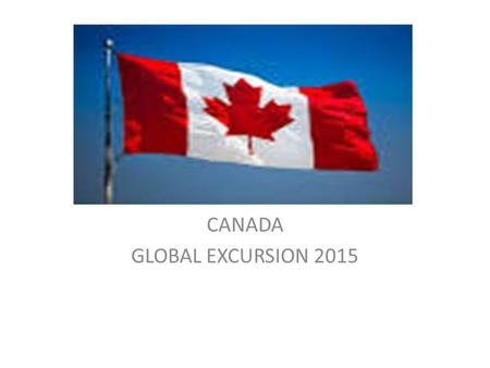 CANADA GLOBAL EXCURSION 2015. POLITICAL FACTS Canada became The Dominion of Canada (a self-governing country) on July 1, 1867. The Capitol of Canada is.