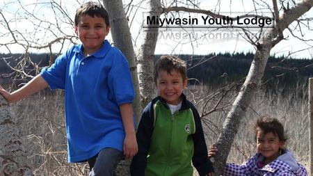 Miywasin Youth Lodge – Who We Are An Aboriginal residential group home for Aboriginal children ages 0 to 12 Located in St. Albert, Alberta Licensed for.