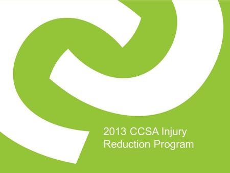 2013 CCSA Injury Reduction Program. Injury Reduction Program Does your organization have continued workplace injuries as a result of resident lifts and.
