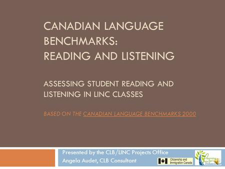 CANADIAN LANGUAGE BENCHMARKS: READING AND LISTENING ASSESSING STUDENT READING AND LISTENING IN LINC CLASSES BASED ON THE CANADIAN LANGUAGE BENCHMARKS.