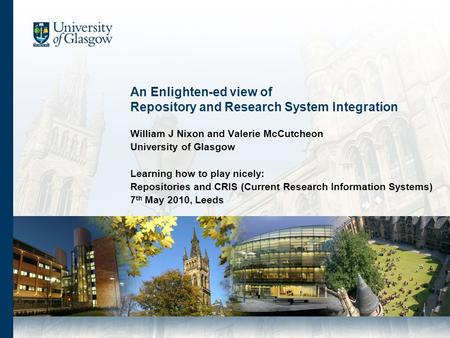 An Enlighten-ed view of Repository and Research System Integration William J Nixon and Valerie McCutcheon University of Glasgow Learning how to play nicely: