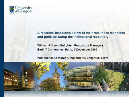 A research institution's view of their role in OA mandates and policies: Using the institutional repository William J Nixon (Enlighten Repository Manager)