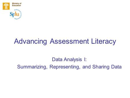 Advancing Assessment Literacy Data Analysis I: Summarizing, Representing, and Sharing Data.