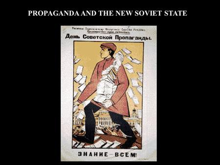 "PROPAGANDA AND THE NEW SOVIET STATE. Efforts to educate & ""enlighten"" society  Schools – for children & adults Traveling peasant school Worker's university."