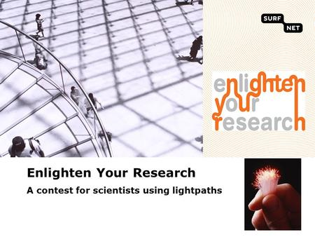 Enlighten Your Research A contest for scientists using lightpaths.