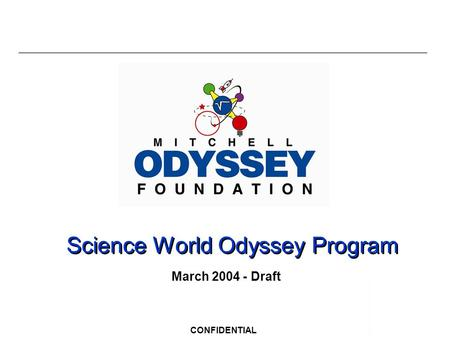 CONFIDENTIAL Science World Odyssey Program March 2004 - Draft.