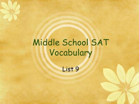 Middle School SAT Vocabulary List 9. List 9 Words  Anomaly  Antagonistic  Condescending  Exasperated  Illuminate Laceration Nurture Pariah Savant.