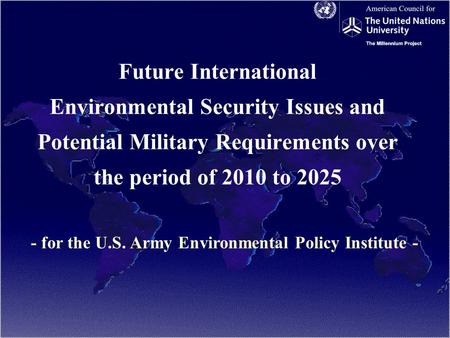 Future International Environmental Security Issues and Potential Military Requirements over the period of 2010 to 2025 - for the U.S. Army Environmental.