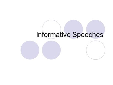Informative Speeches. Informative Speech Assignment Refer to syllabus Refer to outline example Refer to outline Refer to description.