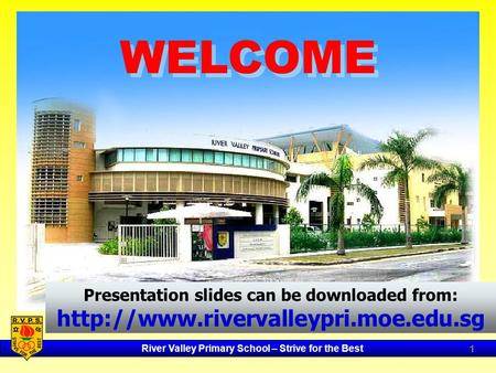 River Valley Primary School – Strive for the Best 1 WELCOME Presentation slides can be downloaded from:
