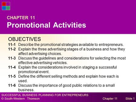 SUCCESSFUL BUSINESS PLANNING FOR ENTREPRENEURS © South-Western Thomson Chapter 11Slide 1 CHAPTER 11 Promotional Activities OBJECTIVES 11-1Describe the.
