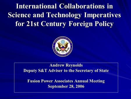 International Collaborations in Science and Technology Imperatives for 21st Century Foreign Policy Andrew Reynolds Deputy S&T Adviser to the Secretary.