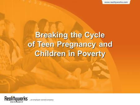 Www.realityworks.com Breaking the Cycle of Teen Pregnancy and Children in Poverty.