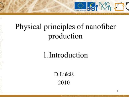 1 Physical principles of nanofiber production 1.Introduction D.Lukáš 2010.
