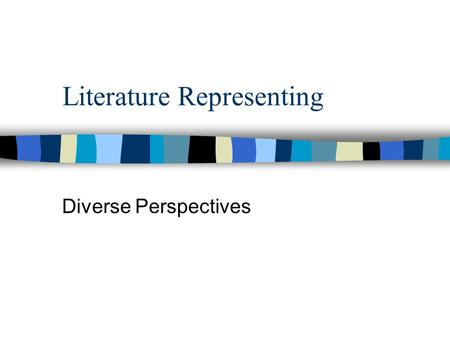 Literature Representing Diverse Perspectives. Why Bother? We live in segregated neighborhoods Our first interaction with other cultures often comes from.