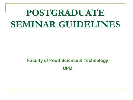 POSTGRADUATE SEMINAR GUIDELINES Faculty of Food Science & Technology UPM.