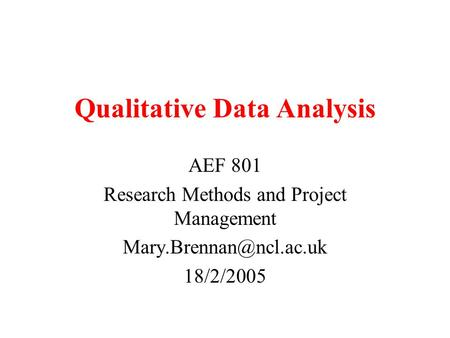 Qualitative Data Analysis AEF 801 Research Methods and Project Management 18/2/2005.